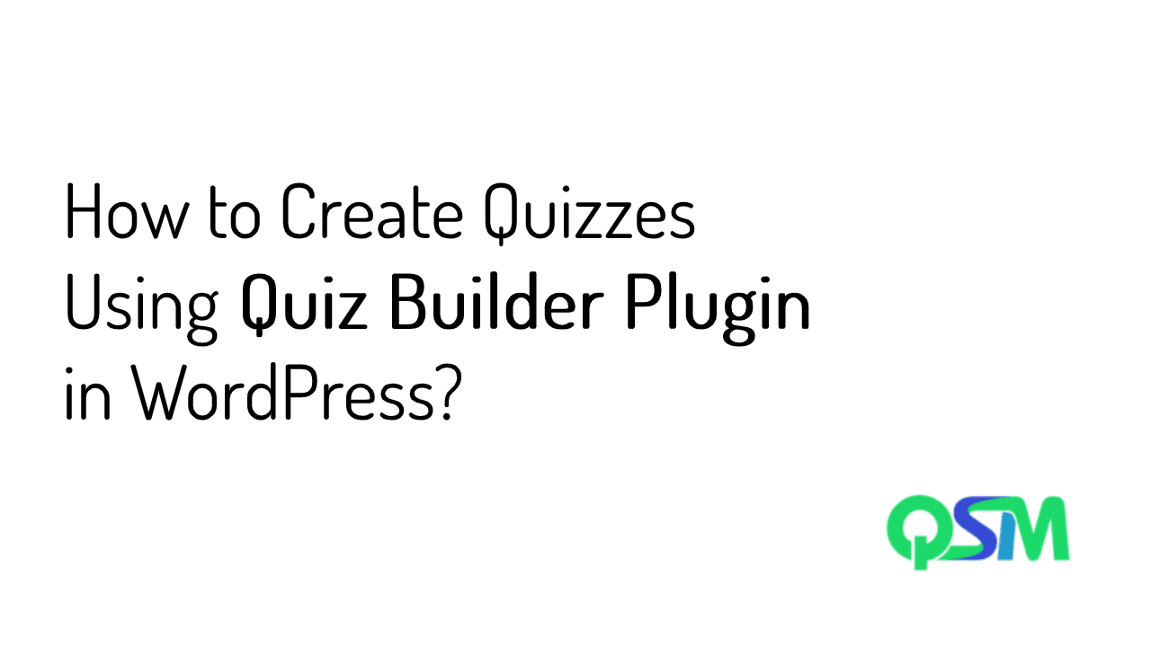 How to Create Quizzes Using Quiz Builder Plugin in WordPress?