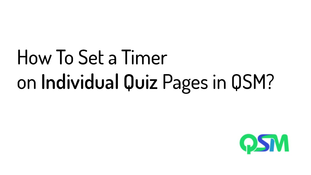 How To Set a Timer on Individual Quiz Pages in QSM?