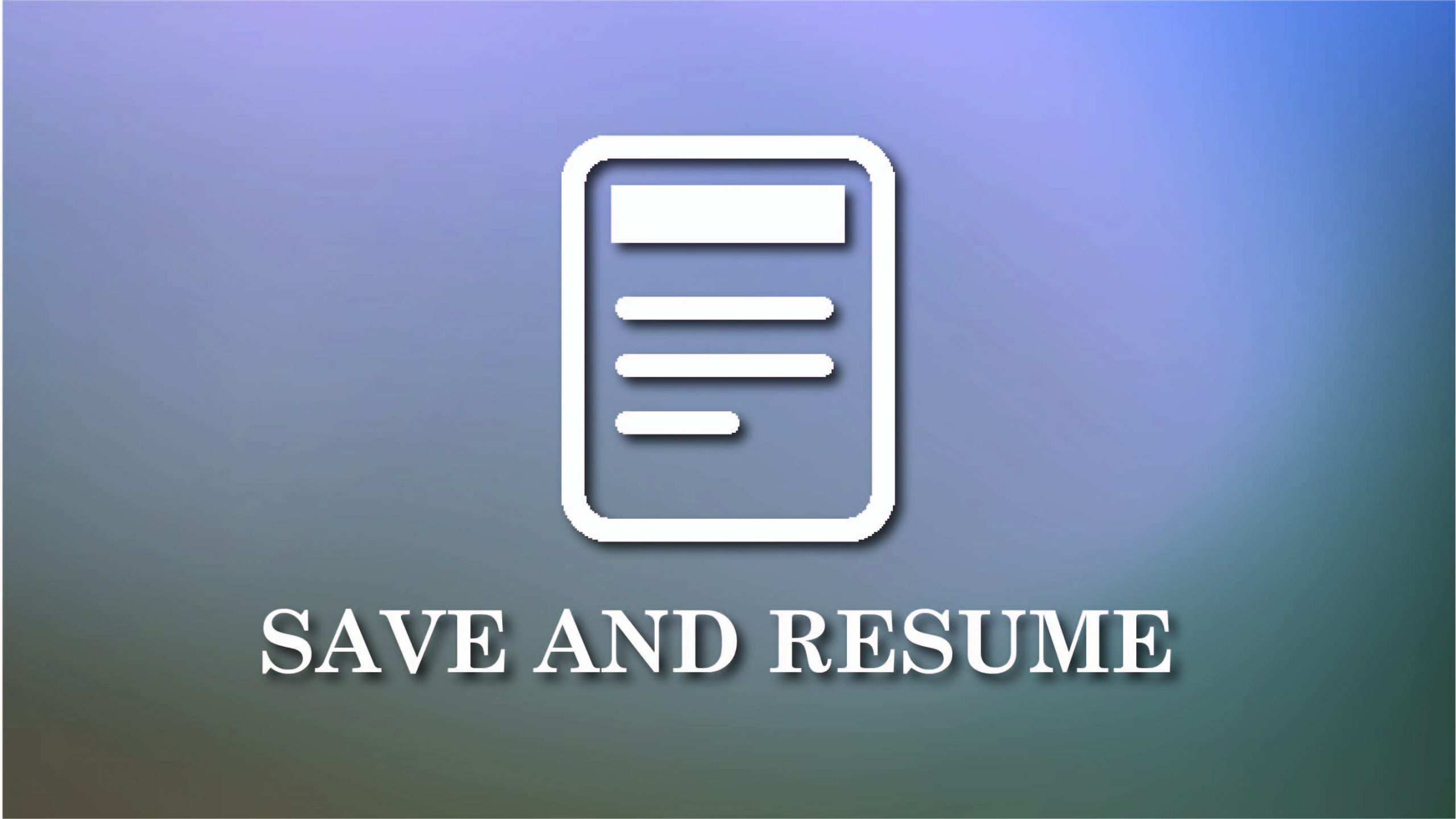 Save and Resume